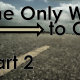 The Only Way to Go – Part 2