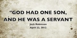 GOD HAD ONE SON AND HE WAS A SERVANT