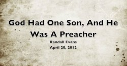 GOD HAD ONE SON, AND HE WAS A PREACHER