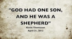 GOD HAD ONE SON, AND HE WAS A SHEPHERD