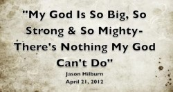 MY GOD IS SO BIG, SO STRONG, SO MIGHTY - THERE'S NOTING MY GOD CANNOT DO