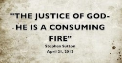 THE JUSTICE OF GOD - HE IS A CONSUMING FIRE
