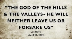 THE GOD OF THE HILLS AND THE VALLEYS - HE WILL NEITHER LEAVE US NOR FORSAKE US