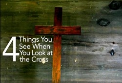 4 Things You Should See When You Look At The Cross