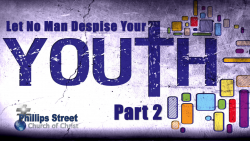 Let No Man Despise Your Youth - Part 2