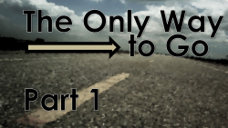 The Only Way to Go - Part 1