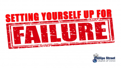 Setting Yourself Up for Failure