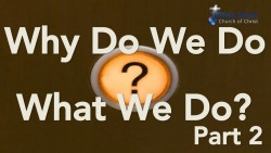Why Do We Do What We Do? - Part 2