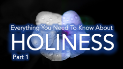 Everything You Need To Know About Holiness - Part 1