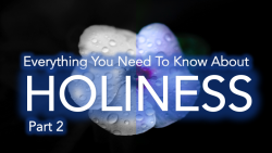 Everything You Need To Know About Holiness - Part 2