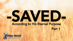 SAVED - According To His Eternal Purpose Part 1